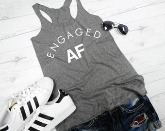 Engaged AF Eco Tank, Engagement Tank Top, Engagement Party Tank, Women's Engagement Shirt, Engagement Top, Engaged AF Shirt, Funny Engaged