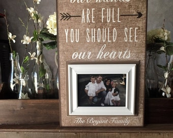 Personalized Family Photo Frame~ Family Name Frame~ You Think Our Hands Are Full.. You Should See Our Hearts~