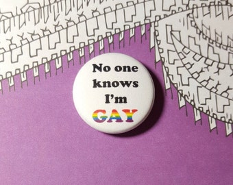 No One Knows I'm Gay Pinback Button or Magnet