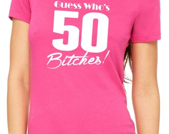 guess who's 50 b*tches? women's shirt  |  50th birthday gift