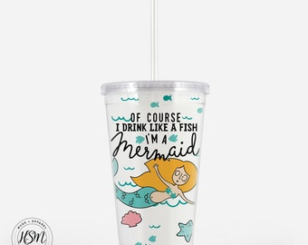 Of Course I Drink Like A Fish, I'm A Mermaid Beverage Tumbler