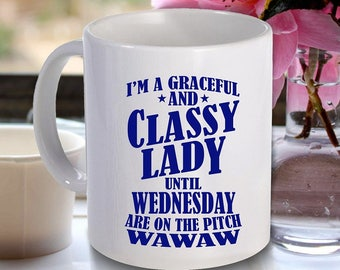 WAWAW Mug - I'm A Classy Lady Until Wednesday Are On The Pitch