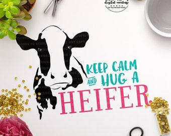 Cow SVG for Cricut, Keep Calm svg, Hug a Heifer, Cow Cut File, Cow Clipart, eps, dxf, png Cut Files for Silhouette