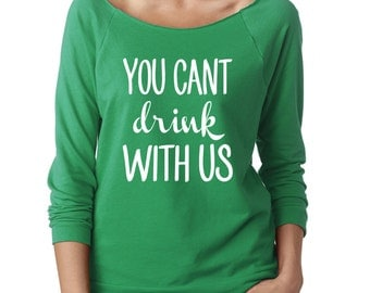 You can't drink with us 3/4 Sleeve Terry Raw Edge Top, S-2Xl,St Patricks Day Shirt, St Patricks Day Shirt Funny, Drinking Shirt, Funny