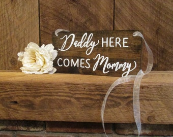 Ring bearer sign, rustic wedding sign, daddy here comes mommy, daddy ring bearer sign, ceremony sign, here comes the bride sign, wood sign