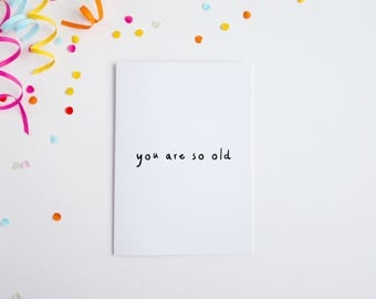 You Are So Old Birthday Card, Funny Simple Comedy Card, Birthday For Brother, Sister, Mum, Dad, Friend, British Yorkshire Birthday Greeting