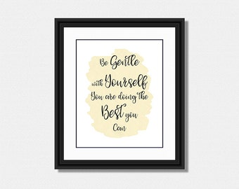 Be Gentle with Yourself, Decorative, Motivational, Inspirational Quote,  - Instant Download