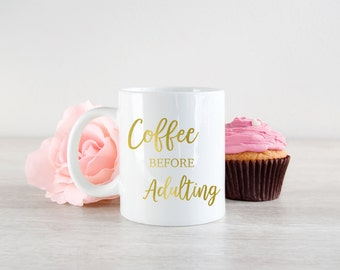 Adulting Coffee Mug - Coffee before Adulting Mug - Gold Foil Mug -  Corporate Gift - Coffee Office Gift - Gift for Her - Funny Mug - Ceramic