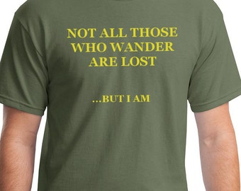 Not All Those Who Wander Are Lost Joke Funny Nerdy Reference Quote Lord of the Rings T-Shirt