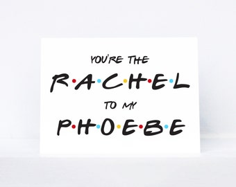 You're the Rachel to my Phoebe typography quote best friend greeting card   Inspired by Friends