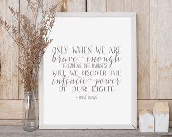 Inspirational quote printable art Brene Brown quote Gray quote Only when we are brave enough quote Power of our light HEART OF LIFE Design