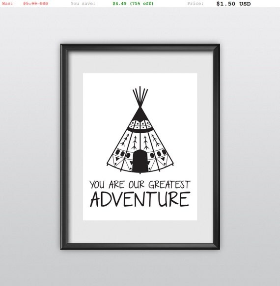 75% off Printable Art Wall Decor Kids Wall Quotes Whimsical Print You Are Our Greatest Adventure Teepee Tent Digital Poster Tribal Art (T41)