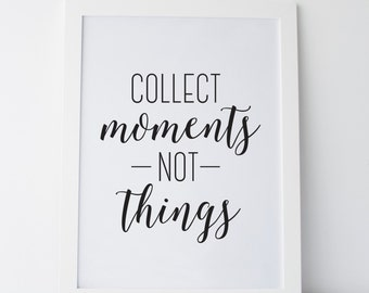 "Printable Art ""Collect Moments Not Things"" Wall Art Wall Prints Inspirational Art Inspirational Prints Motivational Art Dorm Decor Dorm Art"