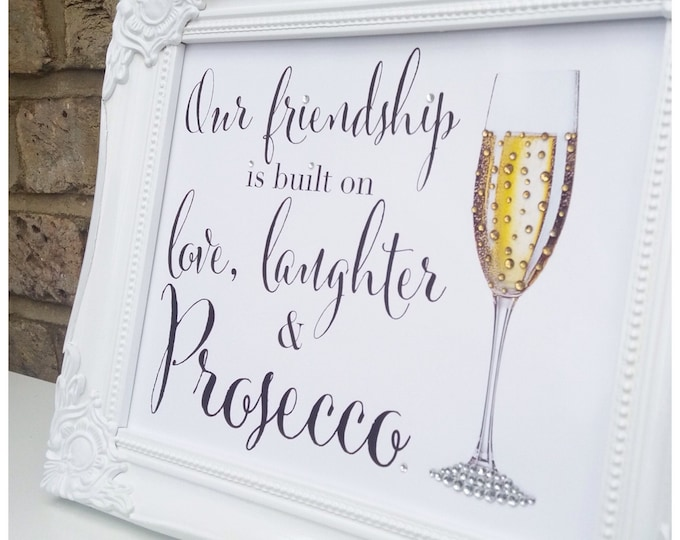 Our friendship is built on love, laughter & Prosecco / wine quote framed prints | with Crystal glass | Custom prints | Friendship quote