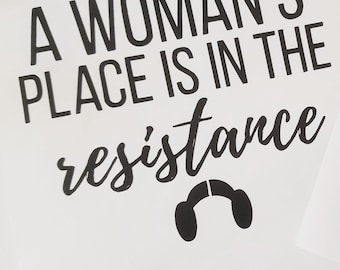 A Womans Place Belongs in the Resistance Vinyl Decal Sticker