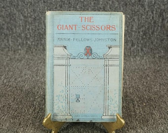 The Giant Scissors By Annie Fellows Johnston C. 1906
