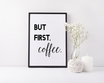 Poster Wall Decor Digital Typographic Print 'But first, coffee' Downloadable Printable Home Decor Inspirational Print Coffee art Print