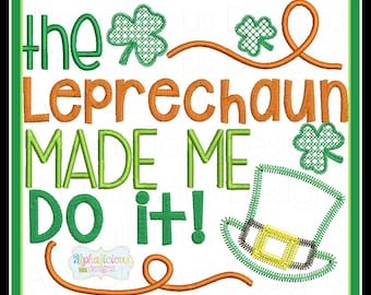 St.Patricks Day Digitized Design- The Leprechaun Made Me Do It- WordArt- Shamrock Emboidery- Leprechaun Applique-Embroidery-Applique- Clover