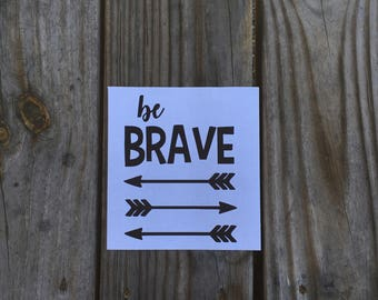 Be Brave Vinyl Decal ~ Vinyl Decal ~ Personalized Decal