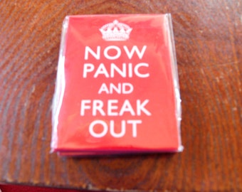 Now Panic and Freak Out Fridge Magnet