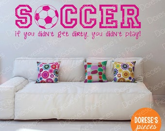 Soccer - If you didn't get dirty, you didn't play! - and other Sports Designs for your Kid's Bedroom