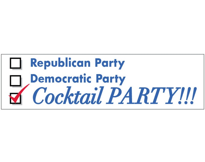 Republican Party? Democratic Party? COCKTAIL Party!  -- Hillary Trump Bernie Sanders Kasich Ted Cruz Decal Vinyl or Magnet Bumper Sticker