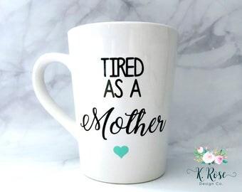 Tired As A Mother Mug, Mom Mug, Gift For Mom, Funny Mug, Ceramic Mug, 14 oz. Mug, Mug for Mom