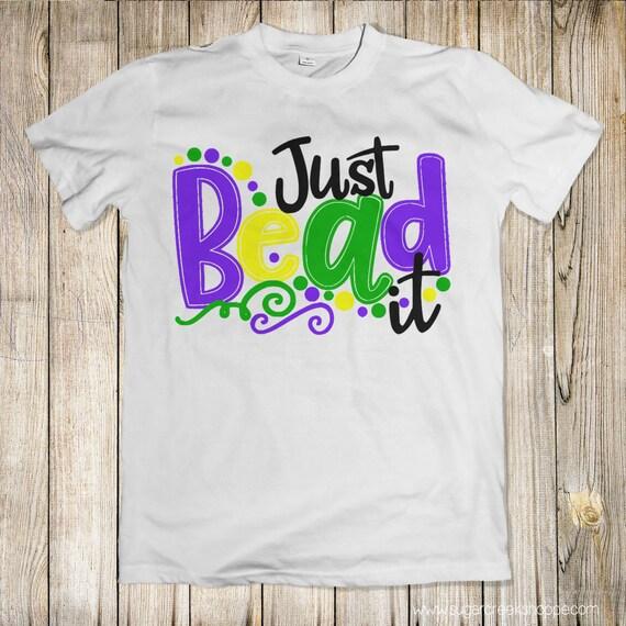 Just Bead It Shirt Cute Mardi Gras Tee Mardi Gras Tee