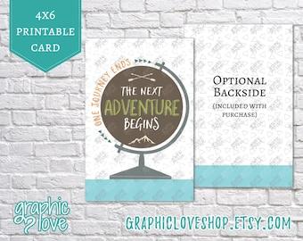 Printable One Journey Ends The Next Adventure Begins 4x6 Card | Digital JPG File, Instant Download