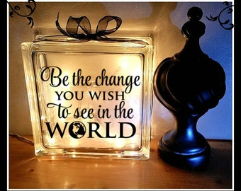 Be the change you wish to see in the world, Glass Block, night light, Personalized gift, 8 x 8, inspirational gift, affirmation