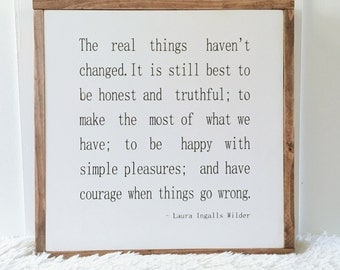Laura Ingalls Wilder Quote/The Real Things Haven't Changed/Wood Framed Sign