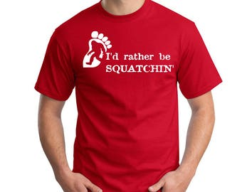 I'd rather be Squatchin' t shirt, Sasquatch, novelty, big foot