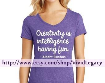 Creativity is Intelligence having fun Soft V-Neck Womens Shirt Quote