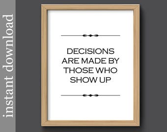 Decisions Are Made By Those Who Show Up, vote poster, political printable, office printable, teamwork quote, office wall art, election quote