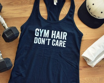 GYM HAIR don't CARE - racerback tank, casual, style,mom, gift, mothers day, girls, womens, clothing, graphic tee, workout, gym, funny