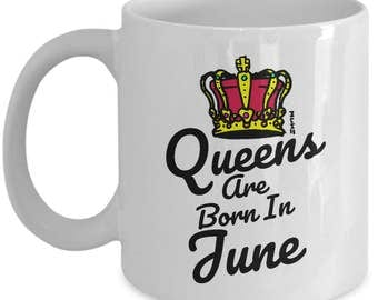 Queens are Born In June Mug - Birthday Gifts for Her, Mother, Girlfriend, Sister, Aunty and more!