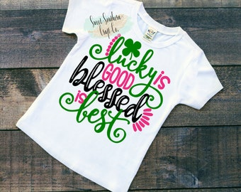 FREE SHIPPING***Lucky is Good but Blessed is Best St. Patricks Day Shirt, Baby and Youth Sizes.St Patty Day, Good Luck Charm, #blessed,lucky