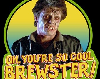 """80's Horror Classic Fright Night Evil Ed """"Oh, You're So Cool Brewster!"""" custom tee Any Size Any Color"""