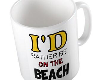 I'd rather be on the BEACH mug