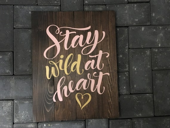 STOCK SALE! - Stay Wild at Heart - Ready to Ship - Get it in Time For Christmas!