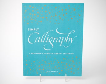 Simply Calligraphy: A Beginner's Guide to Elegant Lettering, by Judy Detrick