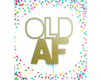 Old AF. Old as F. Over the Hill. Old As F Party. Old AF Cake Topper. Old as F shirt.