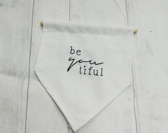 Beautiful hanging banner, hand embroidered cotton flag, teenage room decor, personal gift, modern monochrome style, gift for her, be you