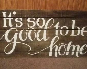 It's so good to be home handpainted pallet sign, wooden home decor, rustic wall hanging sign, reclaimed pallet wood good to be home sign