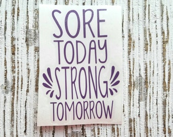 Sore today strong tomorrow Decal | Exercise Decal | Strong decal | Inspirational Decal | Motivational Decal | Workout Decal | Gym Decal