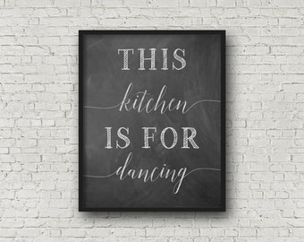 This Kitchen Is For Dancing (5x7, 8x10, 11x14 Prints Included!), Kitchen Sign, Kitchen Decor, Chalkboard Sign, Chalkboard Art, Printable Art