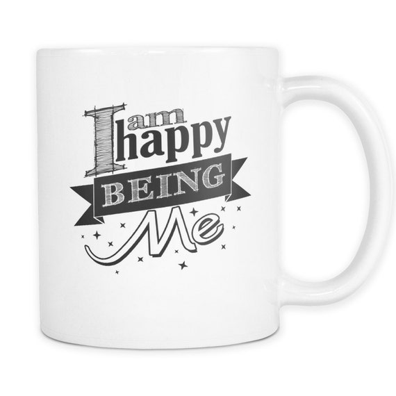 I Am Happy Being Me Coffee Mug Quotes Sayings