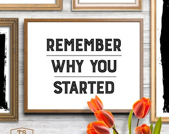 Remember Why You Started, quote wall art, inspirational, office, self-made, studio, freelancer, boss mom, motivational, life quotes, uplift