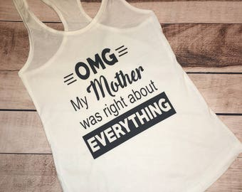 OMG My Mother Was Right Shirt, Mother's Day Shirt, Mother's Day Gift, Funny Mother's Day Gift,  Shirt for Mom, Funny Mom Shirt