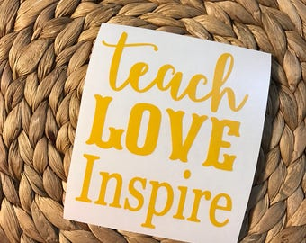 Teach Love Inspire Vinyl Decal